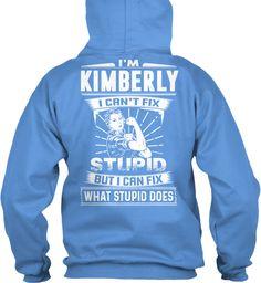 I'm Kimberly I Can't Fix Stupid ! Carolina Blue Sweatshirt Back