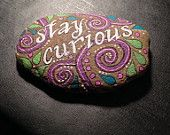 Hand Painted Stay Curious Stone