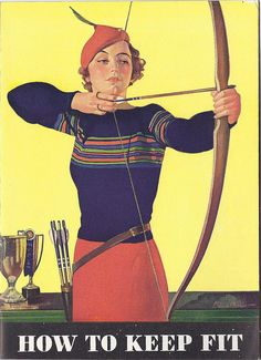 """mudwerks: How to keep fit (by PopKulture) Illustration by F. Sands Brunner for the """"Sunny Side of Life"""" advertising booklet, Vintage Advertisements, Vintage Ads, Vintage Posters, Vintage Glam, Vintage Images, Vintage Style, Art Nouveau Pintura, Woman Archer, Archery Girl"""