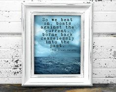 A gorgeous printable featuring a quote from the famous author F. Scott Fitzgeralds The Great Gatsby. The final line of the novel, So we beat on,