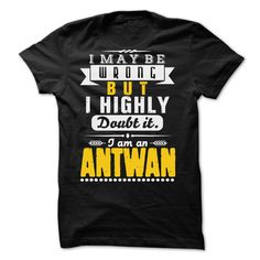 I May Be Wrong But I Highly Doubt It ANTWAN T-Shirts, Hoodies. VIEW DETAIL ==►…