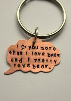Love you more than BEER! Again, so much love