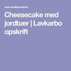 Cheesecake med jordbær | Lavkarbo opskrift
