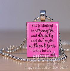She is clothed in strength and dignity and she laughs without fear of the future.  Proverbs 31:15