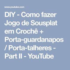DIY - Como fazer Jogo de Sousplat em Crochê + Porta-guardanapos / Porta-talheres - Part II - YouTube