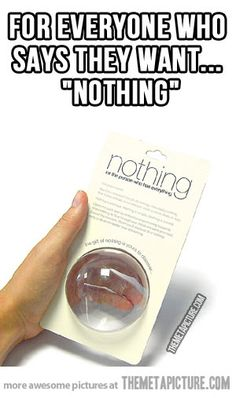 The gift of nothing. Where has this been all my life?!?!