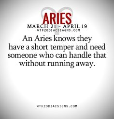 An Aries knows they have a short temper and need someone who can handle that without running away. - WTF Zodiac Signs Daily Horoscope!
