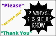 12 Manners All Kids Should Know and Parent Should Be Encouraging    http://blogs.babble.com/kid-scoop/2012/03/27/12-manners-kids-should-know/