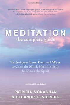 Meditation - The Complete Guide by Patricia Monaghan, Eleanor G. Viereck: Information on forty-three meditation practices. An easy-to-use self-test on personal habits and preferences directs readers to choose a practice to fit their tastes and circumstances.  #Book #Guide #Meditation
