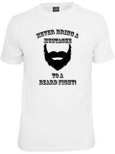 Funny t shirt.  Never bring a mustache to a beard fight. Funny shirt about beards. Beard. Funny saying. Pink Pig Printing. by PinkPigPrinting on Etsy