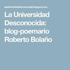 La Universidad Desconocida: blog-poemario Roberto Bolaño