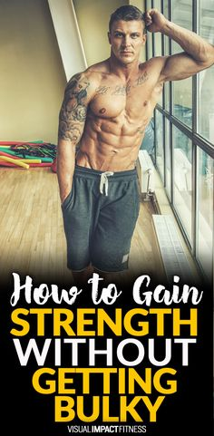 How to gain strength without getting bulky.