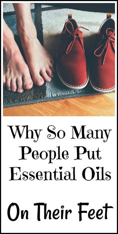 Why putting essential oils on your feet has become so popular.