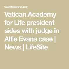 Vatican Academy for Life president sides with judge in Alfie Evans case | News | LifeSite