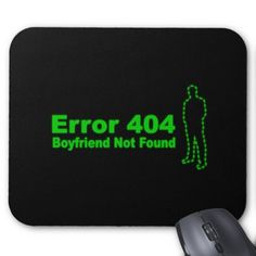 Error 440 - Boyfriend Not Found Mousepad  For singles of the internet age ... Error 404 Boyfriend Not Found. A fun design featuring Mr Right, or at least a space where he would go if you didn't spend so much time online!