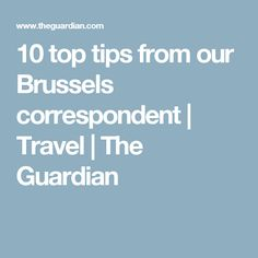 10 top tips from our Brussels correspondent | Travel | The Guardian