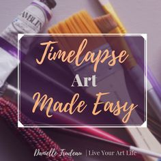 """""""Time Lapse Art Made Easy (How to Film Yourself Painting)"""""""