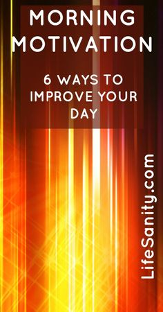 Morning Motivation: 6 Ways To Improve Your Day | Life Sanity