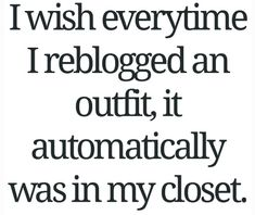 ♡ I wish everytime I reblogged an outfit, it automatically was in my closet.