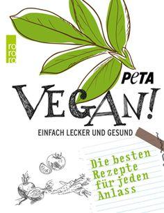 Vegan! Einfach lecker und gesund - PETAs Kochbuch zum 20jährigen Jubiläum