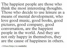 Quote: Happy interesting people, leisure for mental development, good music, books, pictures, company, conversation. William Phelps