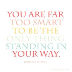 Far Too Smart To Stand In Your Own Way jillconyers.com #quote #motivation