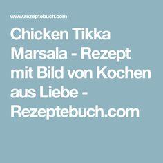 Chicken Tikka Marsala - Rezept mit Bild von Kochen aus Liebe - Rezeptebuch.com