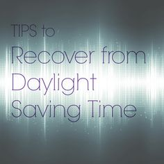 Tips to Recover from Daylight Saving Time