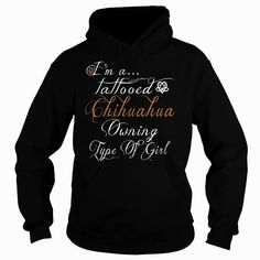 Im A Tattooed Chihuahua Owning Type of Girl, Order HERE ==> https://www.sunfrog.com/Pets/Im-A-Tattooed-Chihuahua-Owning-Type-of-Girl-214487239-Black-Hoodie.html?41088 #chihuahualovers