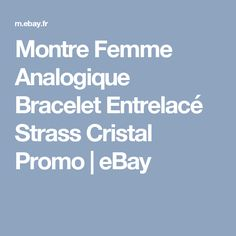 Montre Femme Analogique Bracelet Entrelacé Strass Cristal Promo | eBay