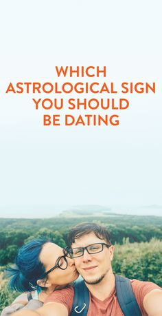 Which Astrological Sign You Should Be Dating