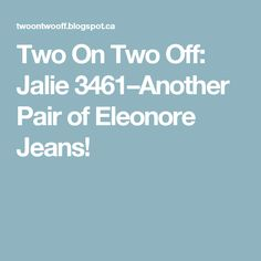 Two On Two Off: Jalie 3461–Another Pair of Eleonore Jeans!