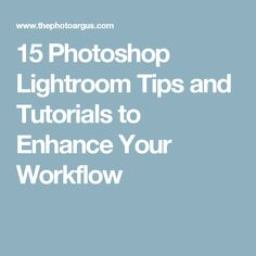 15 Photoshop Lightroom Tips and Tutorials to Enhance Your Workflow
