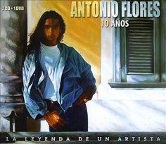 Antonio Flores - 10 años la leyenda de un artista - 2005