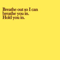 "Breathe out so I can breathe you in. Hold you in. Lyrics from ""Everlong"" - Foo Fighters"