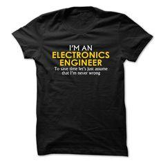 Electronics Engineer assume Im never wrong T Shirt, Hoodie, Sweatshirt