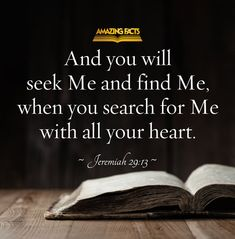 And ye shall seek me, and find me, when ye shall search for me with all your heart.  Jeremiah 29:13