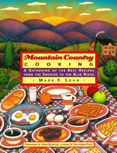 Mountain Country Cooking: A Gathering of the Best Recipes from the Smokies to the Blue Ridge by Mark F. Sohn,http://www.amazon.com/dp/0312146825/ref=cm_sw_r_pi_dp_xB0Xsb05NCT3XSED