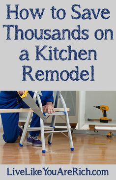 How to Save Money on a Kitchen Remodel #LiveLikeYouAreRich