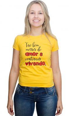 Camiseta - Tão bom morrer de amor - Camisetas Personalizadas,T-Shirt,Engraçadas | Camisetas Era Digital