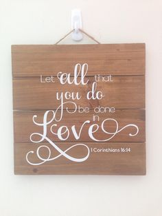 Bible Verse Home Decor; 1 Corinthians 16:14 Wall Hanging; Mother's Day Gift; Teacher Gift; Quote Home Decor; Wooden Wall Hanging; Love Quote