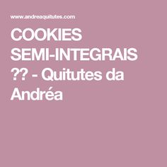 COOKIES SEMI-INTEGRAIS  ☕☕         -          Quitutes da Andréa