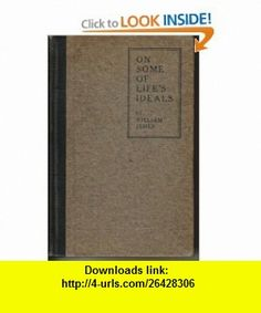 On some of lifes ideals (9780849213144) William James , ISBN-10: 0849213142  , ISBN-13: 978-0849213144 ,  , tutorials , pdf , ebook , torrent , downloads , rapidshare , filesonic , hotfile , megaupload , fileserve