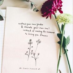 So plant your own garden and decorate your own soul instead of waiting for someone to bring your flowers The Notebook Quotes, Journal Quotes, My Journal, Bullet Journal, Poetry Quotes, Words Quotes, Life Quotes, Goals Planner, Garden Quotes