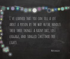 A rainy day, lost luggage, and tangled Christmas tree lights. #MayaAngelou