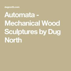 Automata - Mechanical Wood Sculptures by Dug North