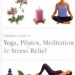 Want to learn how to do Yoga, Pilates, Meditation and relieve stress?  Here is the complete guide book.