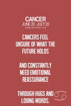 Cancers Feel Unsure Of What The Future Holds And Constantly Need Emotional Reassurance Through Hugs And Loving Words.