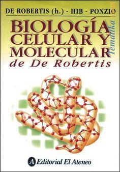 TÍTULO: Biología celular y molecular de De Robertis  AUTORES: De Robertis, Eduardo ; Hib, José; Ponzio, Roberto  CÓDIGO: 574.87/R71/2012