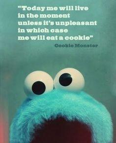 A little wisdom from old school cookie monster. - Jon Acuff